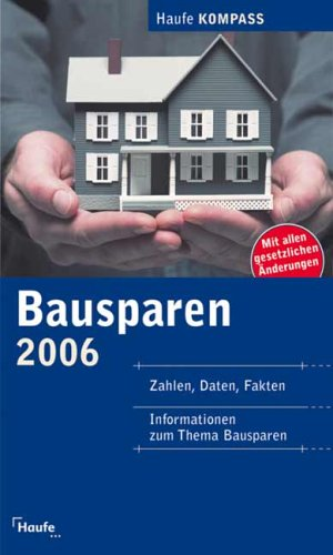 Bausparen Kompass 2006. Zahlen, Daten, Fakten, Informationen zum Thema Bausparen
