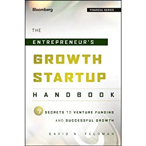 The Entrepreneur's Growth Startup Handbook: 7 Secrets to Venture Funding and Successful Growth | [David N. Feldman]