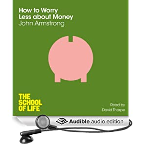 How to Worry Less about Money: The School of Life (Unabridged)