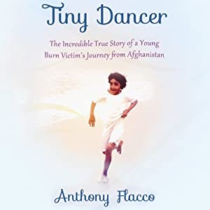 Tiny Dancer: The Incredible True Story of a Young Burn Victim's Journey from Afghanistan | [Anthony Flacco]