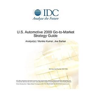 U.S. Automotive 2009 Go-to-Market Strategy Guide Joe Barkai and Monika Kumar