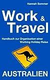 Work and Travel Australien: Handbuch zur Organisation einer Working Holiday Reise