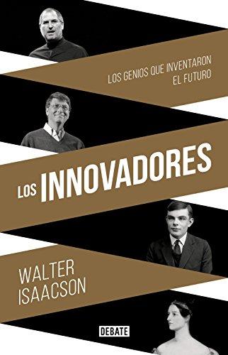 Walter Isaacson - Los innovadores: La historia de los genios que crearon Internet (Spanish Edition)