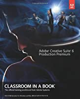 Adobe Creative Suite 6 Production Premium Classroom in a Book Front Cover