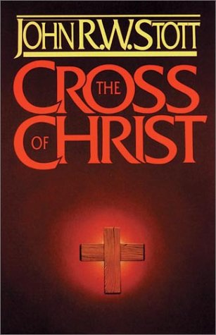 The Cross of Christ John R. W. Stott