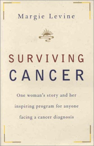 Surviving Cancer: One Woman's Story and Her Inspiring Program for Anyone Facing a Cancer Diagnosis, Margie Levine