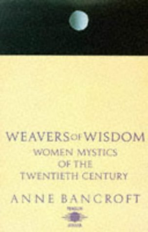 Weavers of Wisdom: Women Mystics of the Twentieth Century, Anne Bancroft