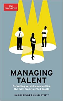 The Economist: Managing Talent: Recruiting, Retaining And Getting The Most From Talented People