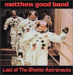 Matthew Good Band - Last of the Ghetto Astronauts - Zortam Music