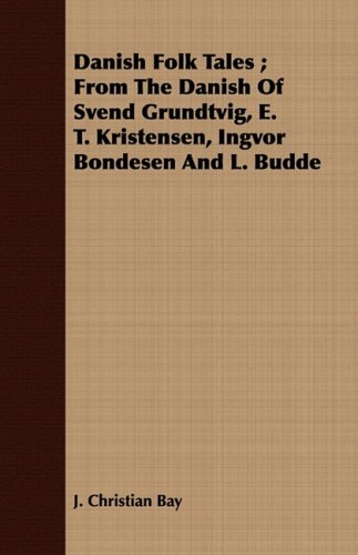 Danish Folk Tales; From the Danish of Svend Grundtvig, E. T. Kristensen, Ingvor Bondesen and L. Budde