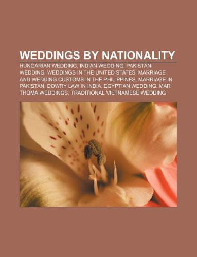 Weddings by nationality: Hungarian wedding, Indian wedding, Pakistani wedding, Weddings in the United States