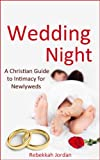 Wedding Night: A Christian Guide to Intimacy for Newlyweds (wedding night, marriage, Christian books, Christian marriage, Christian sex)