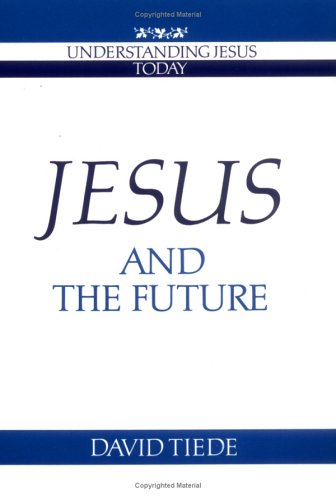 Jesus and the Future (Understanding Jesus Today Series), DAVID L. TIEDE