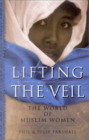 Lifting the Veil: The World of Muslim Women, Phil Parshall; Julie Parshall