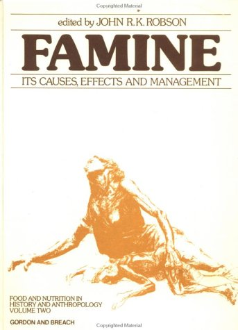 Famine: Its Causes, Effects And Management (Food And Nutrition In History And Anthropology)