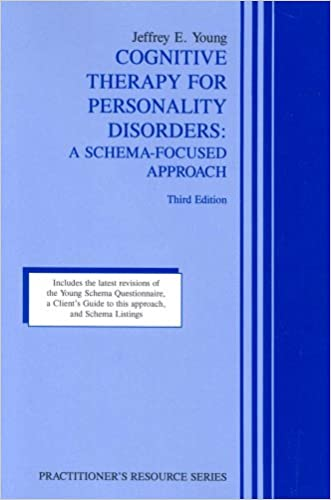 Cognitive Therapy for Personality Disorders: A Schema-Focused Approach (Practitioner's Resource Series)(3rd Edition)