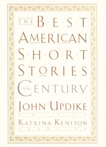 The Best American Short Stories of the Century (Best American Series), JOHN UPDIKE