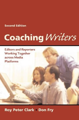Coaching Writers: Editors and Reporters Working Together Across Media Platforms, by Roy Peter Clark, Don Fry