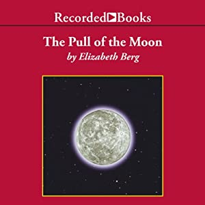 The Pull of the Moon: A Novel | [Elizabeth Berg]