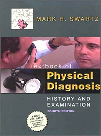 Textbook of Physical Diagnosis: History and Examination written by Mark H. Swartz MD  FACP