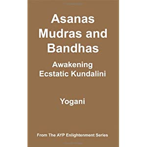 Asanas, Mudras and Bandhas - Awakening Ecstatic Kundalini