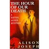The Hour of Our Death (A Sister Agnes mystery)by Alison Joseph