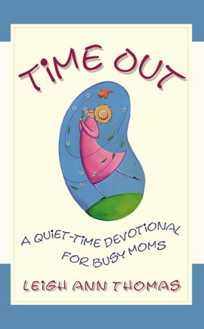 Time Out : A Quiet-Time Devotional for Busy Moms, LEIGH ANN THOMAS