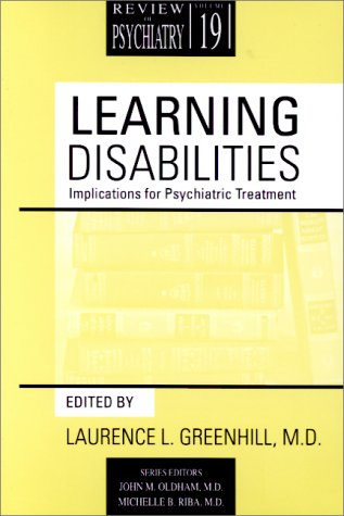 Learning Disabilities: Implications for Psychiatric Treatment Volume 19 (#5) (Review of Psychiatry)