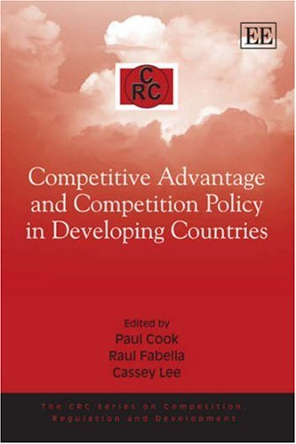 Competitive Advantage and Competition Policy in Developing Countries (Crc Series on Competition, Regulation and Developm
