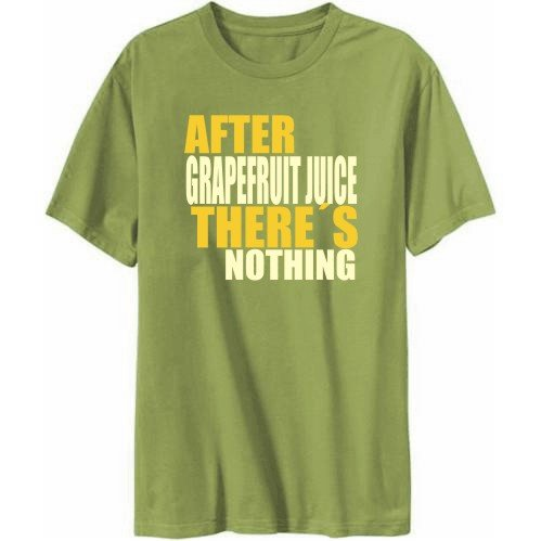 """After Grapefruit Juice There's Nothing"" T-Shirt"