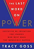 img - for The Last Word on Power: Executive Re-Invention for Leaders Who Must Make The Impossible Happen by Goss, Tracy 1st (first) Edition [Hardcover(1995/12/1)] book / textbook / text book