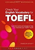 Rawdon Wyatt Check Your English Vocabulary for TOEFL:Essential words and phrases to help you maximize your TOEFL score