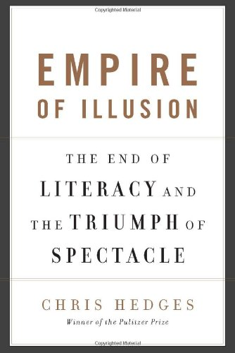 Empire of Illusion: The End of Literacy and the Triumph of Spectacle: Chris Hedges: 9781568584379: Amazon.com: Books