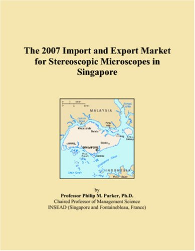 The 2007 Import And Export Market For Stereoscopic Microscopes In Singapore