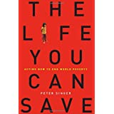 The Life You Can Save: Acting Now to End World Povertyby Peter Singer