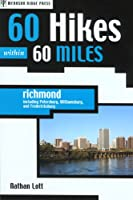 60 Hikes within 60 Miles: Richmond: Including Petersburg, Williamsburg, and Fredericksburg (60 Hikes - Menasha Ridge)