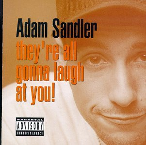Adam Sandler - They're All Going to Laugh At You