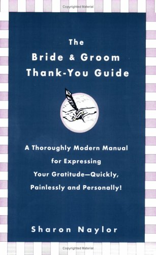 The Bride  &  Groom Thank-You Guide: A Thoroughly Modern Manual for Expressing Your Gratitude-Quickly, Painlessly andPersonally!, Sharon Naylor