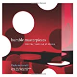 Humble Masterpieces: Everyday Marvels of Design ~ Paola Antonelli