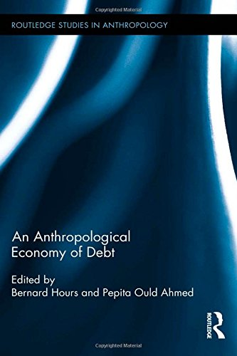 An Anthropological Economy of Debt (Routledge Studies in Anthropology)