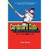 Cardboard Gods: An All-American Tale Told Through Baseball Cards ~ Josh Wilker