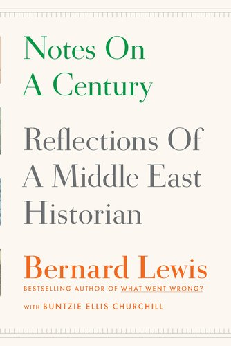 Notes on a Century: Reflections of a Middle East Historian, Bernard Lewis, Buntzie Ellis Churchill