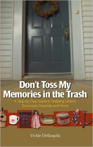 Don't Toss My Memories in the Trash-A Step-by-Step Guide to Helping Seniors Downsize, Organize, and Move