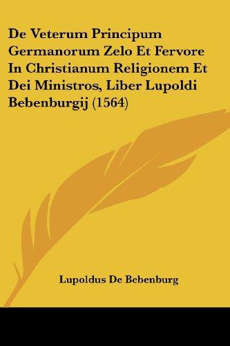 de Veterum Principum Germanorum Zelo Et Fervore in Christianum Religionem Et Dei Ministros, Liber Lupoldi Bebenburgij (1564)
