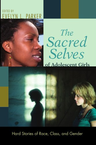 The Sacred Selves of Adolescent Girls: Hard Stories of Race, Class, and Gender