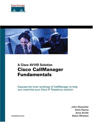 Cisco CallManager Fundamentals A Cisco AVVID Solution Cisco Press Networking Technology