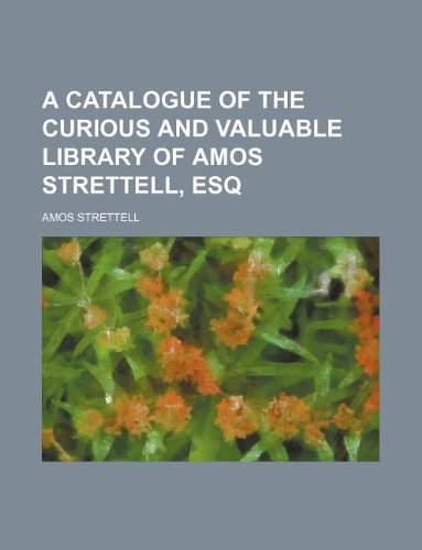 A catalogue of the curious and valuable library of Amos Strettell, esq