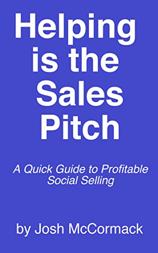 Helping is the Sales Pitch: A Quick Guide to Profitable Social Selling