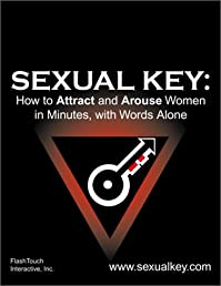 Sexual Key: Understanding, Attracting, and Seducing Women with Covert Hypnosis