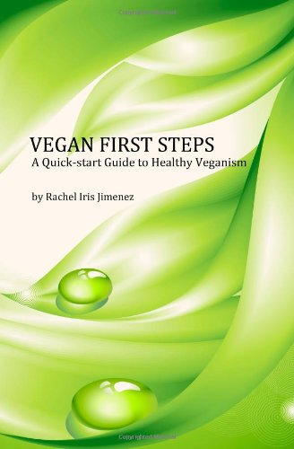 Vegan First Steps: A Quick-Start Guide To Healthy Veganism